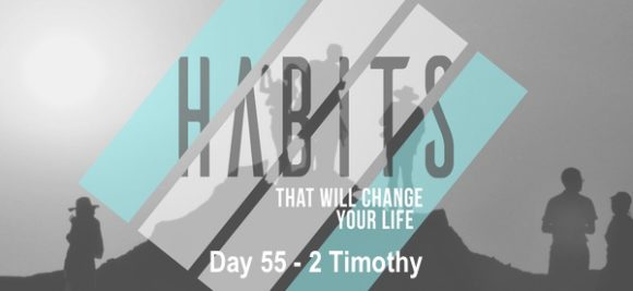HABITS – Day 55 (2 Timothy)
