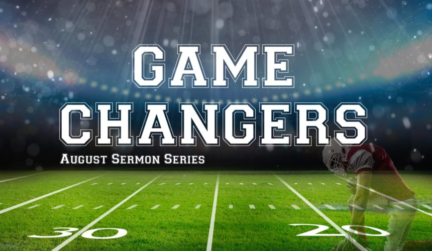 Game Changers – Part 1